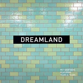 PET SHOP BOYS FEAT. YEARS & YEARS - DREAMLAND